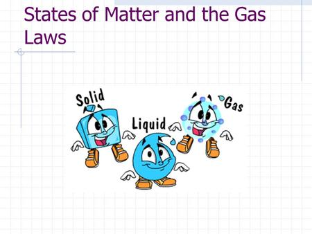 <strong>States</strong> <strong>of</strong> <strong>Matter</strong> <strong>and</strong> the Gas Laws is anything that has mass <strong>and</strong> takes up space is classified into one <strong>of</strong> five <strong>states</strong> <strong>of</strong> <strong>matter</strong> Solid <strong>Liquid</strong> Gas Plasma.