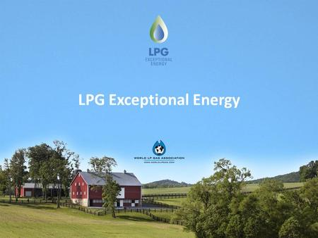 "LPG Exceptional Energy. LPG E XCEPTIONAL E NERGY - I NTRODUCTION ""LPG is an exceptional energy source due to its origin, benefits, applications and its."