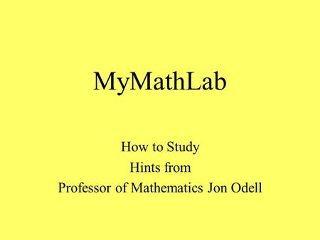 MyMathLab How to Study Hints from Professor of Mathematics Jon Odell.
