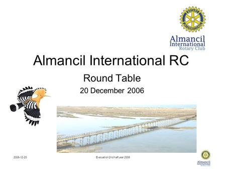 2006-12-20Evaluation 2nd half year 2006 Almancil International RC Round Table 20 December 2006.