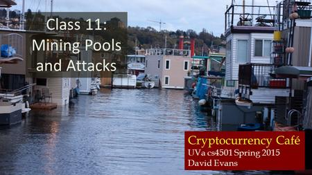 Cryptocurrency Café UVa cs4501 Spring 2015 David Evans Class 11: Mining Pools and Attacks.