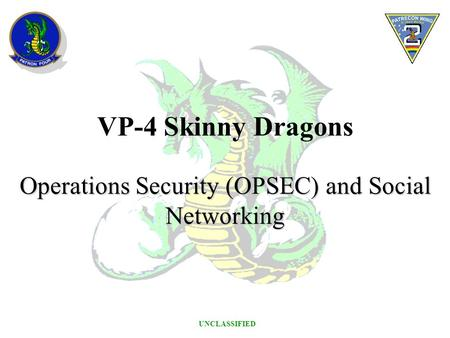 UNCLASSIFIED VP-4 Skinny Dragons Operations Security (OPSEC) and Social Networking.