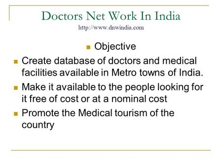 Doctors Net Work In India  Objective Create database of doctors and medical facilities available in Metro towns of India. Make it.