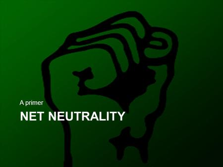 NET NEUTRALITY A primer. Network Neutrality The promise of the Internet Means networks should be dumb Because for once, dumb is good: – Dumb networks.