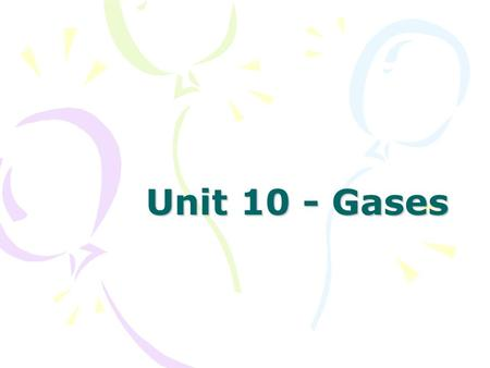 Unit 10 - Gases. Kinetic Molecular Theory All matter is composed of tiny particles that are in constant motion Gases are point masses that: –Are in constant.