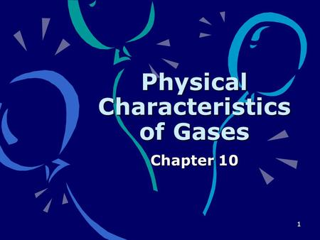1 Physical Characteristics of Gases Chapter 10. 2 Kinetic-molecular theory Particles of matter are always in motion.