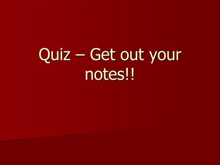 Quiz – Get out your notes!!. Quiz (10 questions) 1) Which law would you use if you were given only pressure and volume? 2) Which law would you use if.