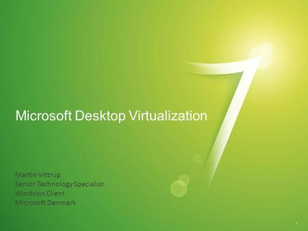 Microsoft Desktop Virtualization 1 Martin Vittrup Senior Technology Specialist Windows Client Microsoft Denmark.