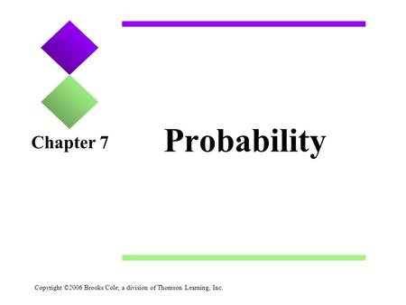 Copyright ©2006 Brooks/Cole, a division of Thomson Learning, Inc. Probability Chapter 7.