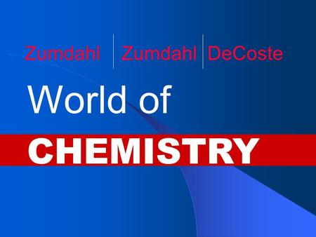 CHEMISTRY World of Zumdahl Zumdahl DeCoste. Copyright© by Houghton Mifflin Company. All rights reserved. Chapter 13 Gases.