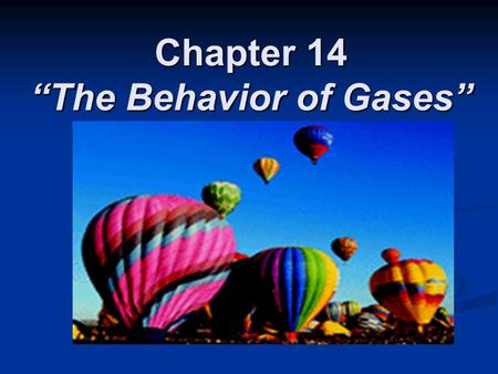 "Chapter 14 ""The Behavior of Gases"". Compressibility Gases can expand to fill its container, unlike solids or liquids Gases can expand to fill its container,"