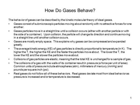 1 How Do Gases Behave? The behavior of gases can be described by the kinetic molecular theory of ideal gases. Gases consist of submicroscopic particles.