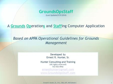 GroundsOpsStaff (Last Updated 9/9/2010) A Grounds Operations and Staffing Computer Application Based on APPA Operational Guidelines for Grounds Management.