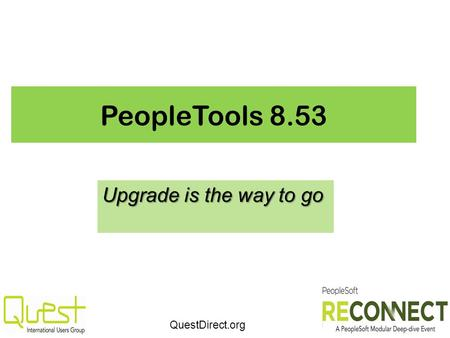 QuestDirect.org PeopleTools 8.53 Upgrade is the way to go.