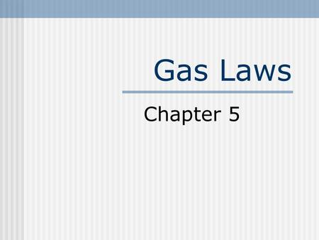 Gas Laws Chapter 5. Pressure Force per unit area Measured in Atmospheres (atm) Mm of Hg = Torr Pascals or kiloPascals (Pa or kPa)