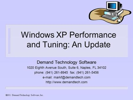  Demand Technology Software, Inc. Windows XP Performance and Tuning: An Update Demand Technology Software 1020 Eighth Avenue South, Suite 6, Naples,