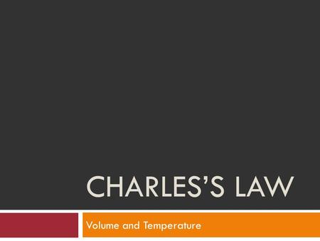 CHARLES'S LAW Volume and Temperature How Volume Varies With Temperature If a balloon is placed in liquid nitrogen it shrinks: So, gases shrink if cooled.