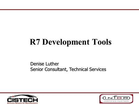 R7 Development Tools Denise Luther Senior Consultant, Technical Services.
