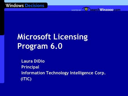 Microsoft Licensing Program 6.0 Laura DiDio Principal Information Technology Intelligence Corp. (ITIC)