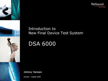 Introduction to New Final Device Test System DSA 6000 Johnny Hansen January - August 2009.