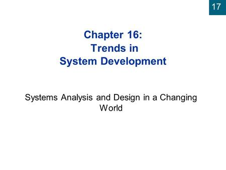 17 Chapter 16: Trends in System Development Systems Analysis and Design in a Changing World.