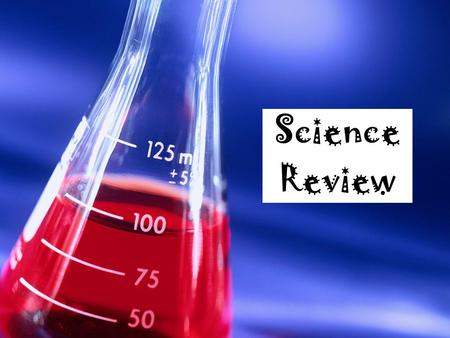 Science Review. Question #1 A new substance can be formed by? A.Cutting Matter B.Grinding Matter C.Boiling Matter D.Freezing Matter E.Burning Matter.