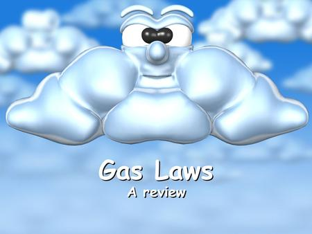 Gas Laws A review. Important Information What is STP? Standard Temperature and Pressure. 1 atm pressure and 273 Kelvin What are standard conditions? Pressure.