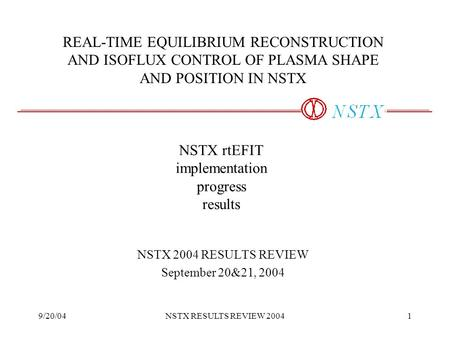 9/20/04NSTX RESULTS REVIEW 20041 NSTX rtEFIT implementation progress results NSTX 2004 RESULTS REVIEW September 20&21, 2004 REAL-TIME EQUILIBRIUM RECONSTRUCTION.