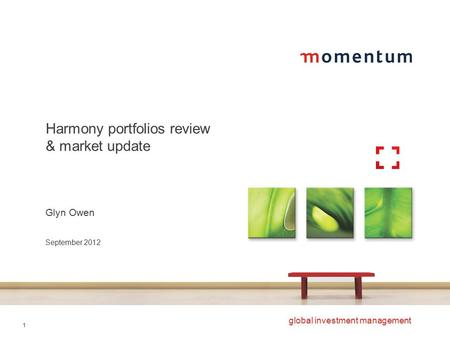 1 global investment management Harmony portfolios review & market update Glyn Owen September 2012.