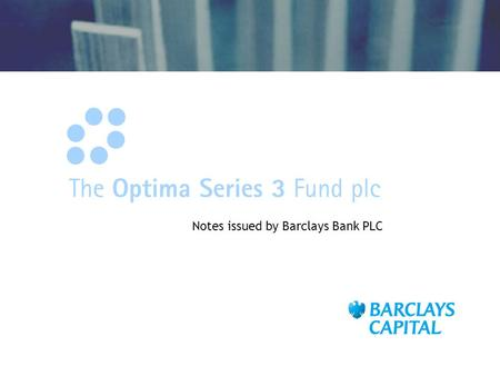 Notes issued by Barclays Bank PLC. 2 The Optima Series 3 Fund Plc The underlying investments of The Optima Series 3 Fund Plc are Barclays Bank PLC notes.