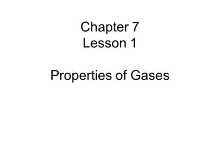 Chapter 7 Lesson 1 Properties of Gases. Chapter Overview Theory vs. Law Properties of Gases Pressure and Temperature Partial Pressures Gas Laws Ideal.
