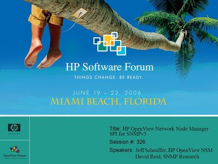 Title: HP OpenView Network Node Manager SPI for SNMPv3 Session #: 326 Speakers: Jeff Scheaffer, HP OpenView NSM David Reid, SNMP Research.