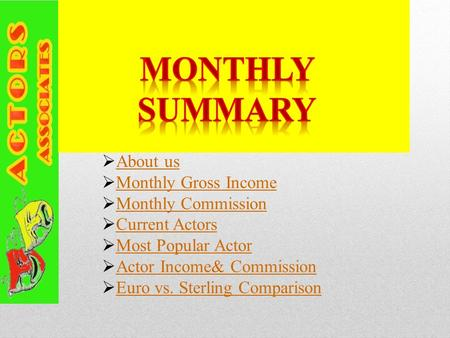  About us About us  Monthly Gross Income Monthly Gross Income  Monthly Commission Monthly Commission  Current Actors Current Actors  Most Popular.