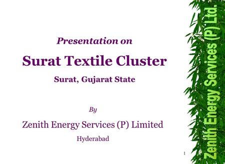 1 By Zenith Energy Services (P) Limited Hyderabad Presentation on Surat Textile Cluster Surat, Gujarat State.