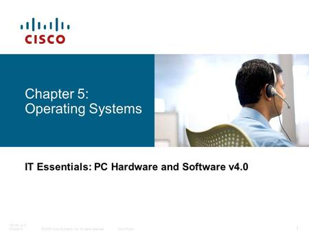 © 2006 <strong>Cisco</strong> Systems, Inc. All rights reserved.<strong>Cisco</strong> Public ITE PC v4.0 Chapter 5 1 Chapter 5: Operating Systems IT Essentials: PC Hardware and Software.