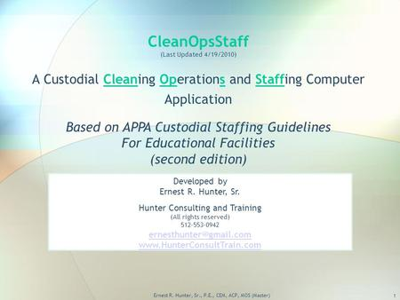CleanOpsStaff (Last Updated 4/19/2010) A Custodial Cleaning Operations and Staffing Computer Application Based on APPA Custodial Staffing Guidelines For.