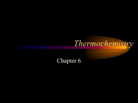 Thermochemistry Chapter 6.