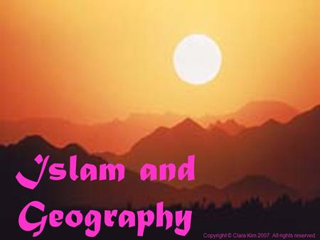 Islam and Geography Copyright © Clara Kim 2007. All rights reserved.