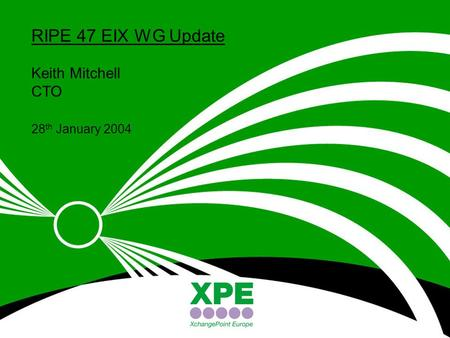 © XchangePoint Holdings Ltd 2004 RIPE 47 EIX WG Update Keith Mitchell CTO 28 th January 2004.