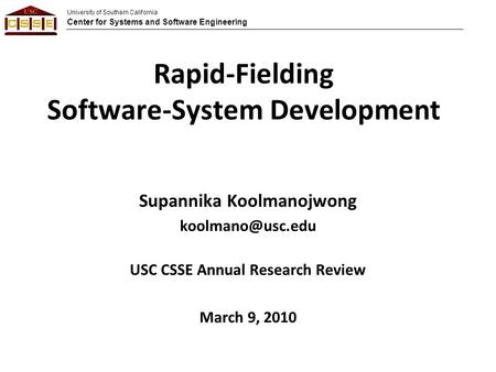 University of Southern California Center for Systems and Software Engineering Rapid-Fielding Software-System Development Supannika Koolmanojwong