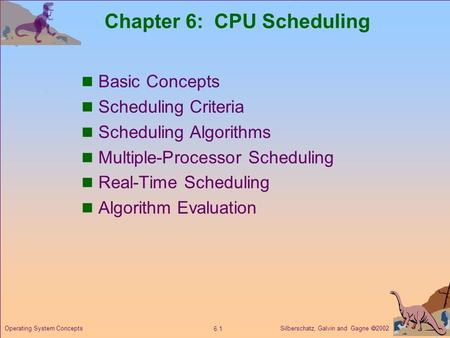 Silberschatz, Galvin and Gagne  2002 6.1 Operating System Concepts Chapter 6: CPU Scheduling Basic Concepts Scheduling Criteria Scheduling Algorithms.
