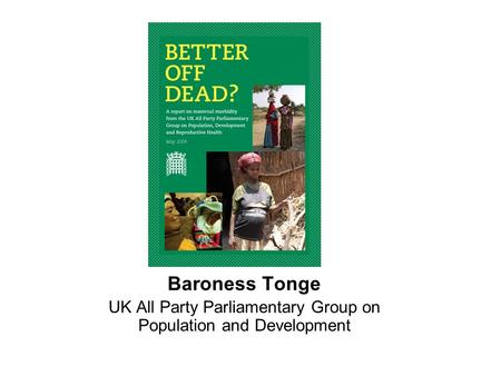 Baroness Tonge UK All Party Parliamentary Group on Population and Development.