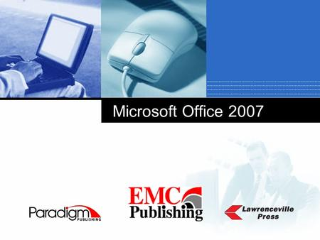 Company LOGO Microsoft Office 2007 Paradigm Publishing  Author -Nita Rutkosky  Very well known author in Business Tech world  Clear and concise writing.