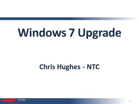 TAX-AIDE Windows 7 Upgrade Chris Hughes - NTC 1. TAX-AIDE TCS Conference Call Sept 20132 Windows 7 Imperative ● Microsoft support for Windows XP ends.