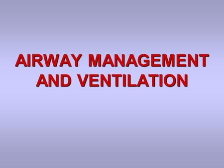 AIRWAY MANAGEMENT AND VENTILATION. Assess Breathing Look for chest movementLook for chest movement Listen for breath soundsListen for breath sounds Feel.