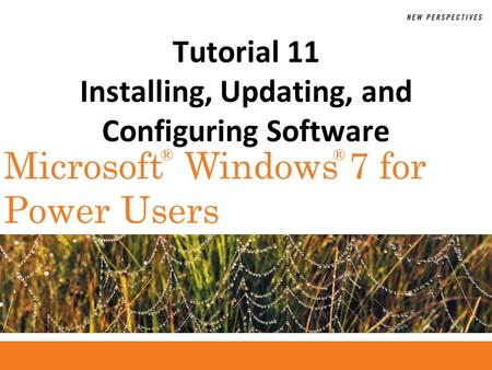®® Microsoft Windows 7 for Power Users Tutorial 11 Installing, Updating, and Configuring Software.