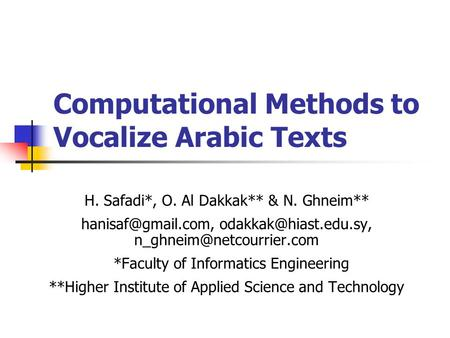 Computational Methods to Vocalize Arabic Texts H. Safadi*, O. Al Dakkak** & N. Ghneim**