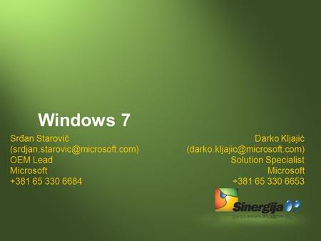 Windows 7 Darko Kljajić Solution Specialist Microsoft +381 65 330 6653 Srđan Starović OEM.