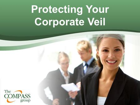 Protecting Your Corporate Veil. Corporation Limited Liability Company Limited Partnership What Do All Business Entities Have In Common?