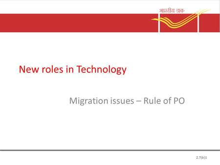 New roles in Technology Migration issues – Rule of PO 2.7(b)1.
